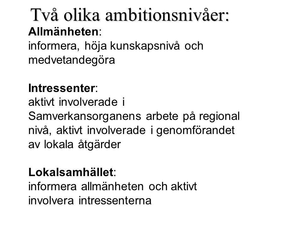 Två olika ambitionsnivåer: Allmänheten: informera, höja kunskapsnivå och medvetandegöra Intressenter: aktivt involverade i Samverkansorganens arbete p