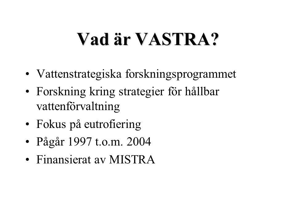 Vad är VASTRA? Vattenstrategiska forskningsprogrammet Forskning kring strategier för hållbar vattenförvaltning Fokus på eutrofiering Pågår 1997 t.o.m.