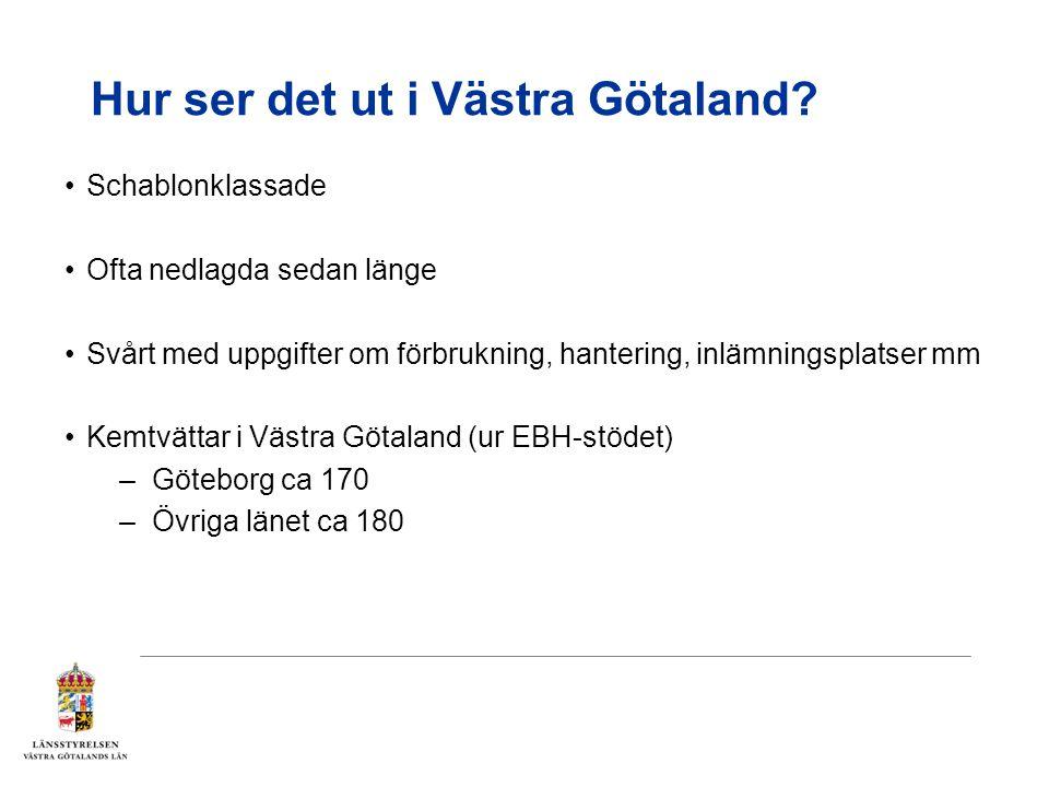 Hur ser det ut i Västra Götaland? Schablonklassade Ofta nedlagda sedan länge Svårt med uppgifter om förbrukning, hantering, inlämningsplatser mm Kemtv