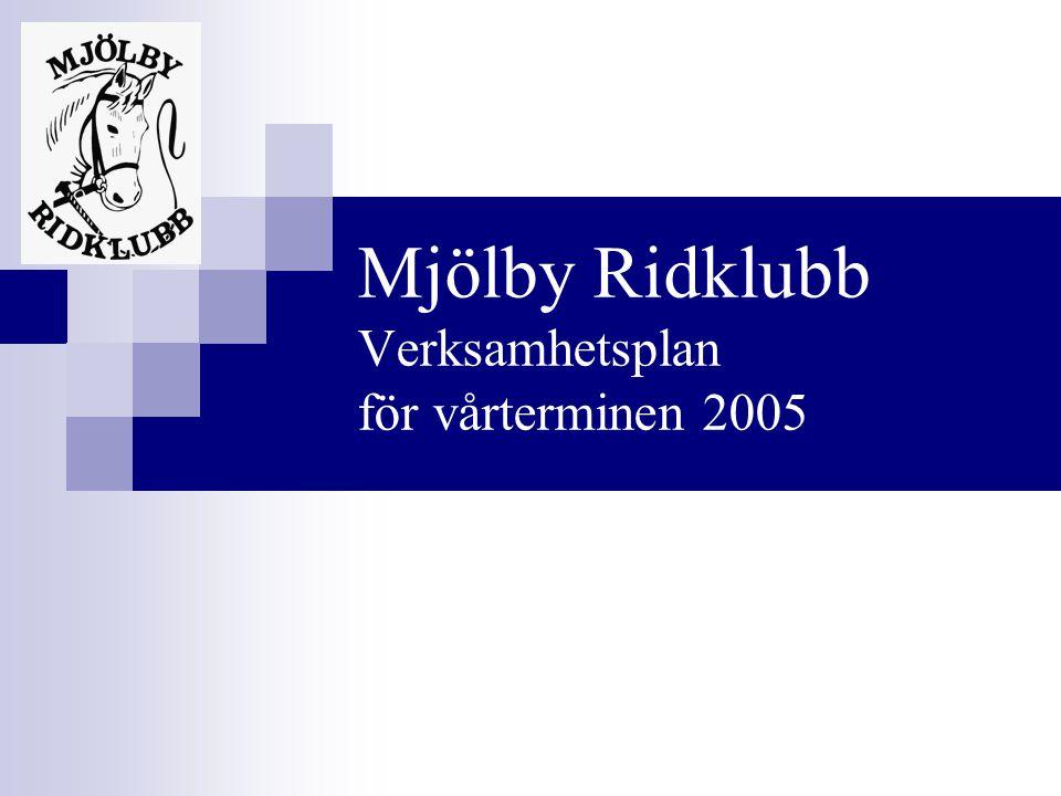 Mjölby Ridklubb Verksamhetsplan för vårterminen 2005