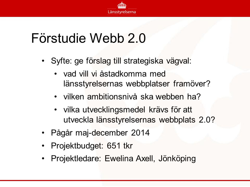 Förstudie Webb 2.0 Syfte: ge förslag till strategiska vägval: vad vill vi åstadkomma med länsstyrelsernas webbplatser framöver.