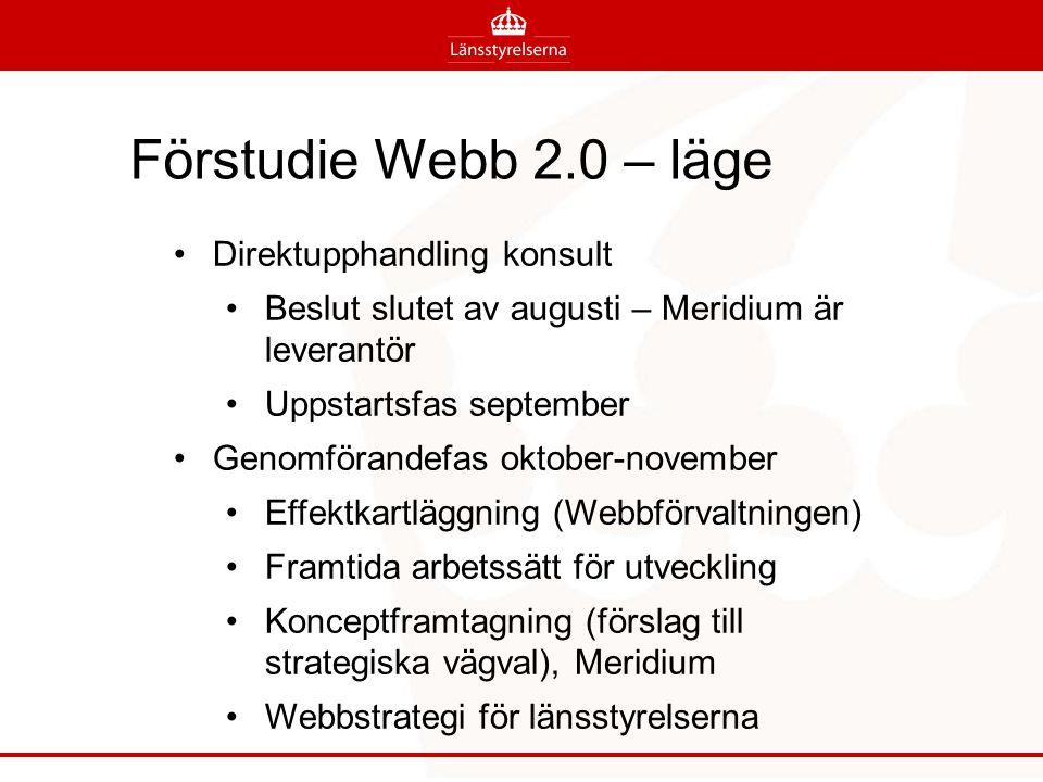 Förstudie Webb 2.0 – läge Direktupphandling konsult Beslut slutet av augusti – Meridium är leverantör Uppstartsfas september Genomförandefas oktober-november Effektkartläggning (Webbförvaltningen) Framtida arbetssätt för utveckling Konceptframtagning (förslag till strategiska vägval), Meridium Webbstrategi för länsstyrelserna