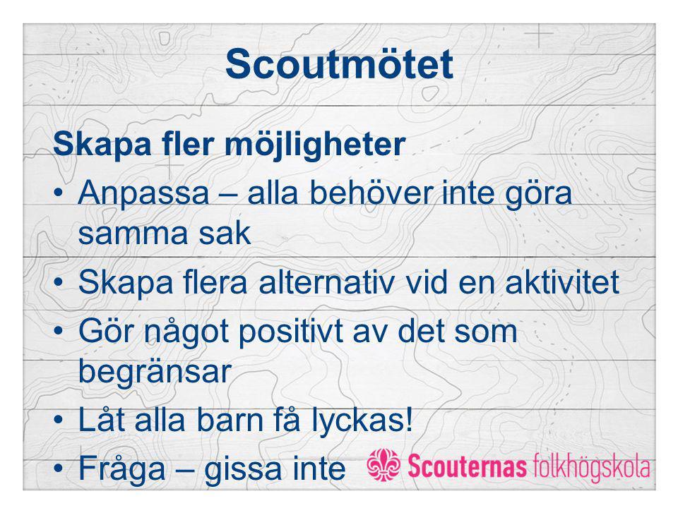 Scoutmötet Skapa fler möjligheter Anpassa – alla behöver inte göra samma sak Skapa flera alternativ vid en aktivitet Gör något positivt av det som beg