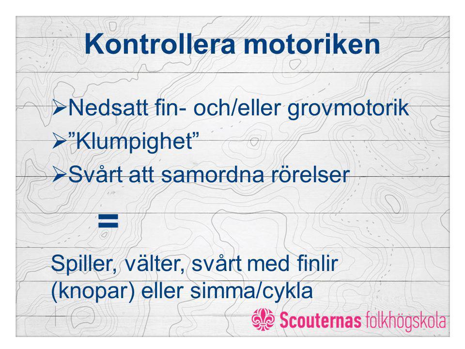 """Kontrollera motoriken  Nedsatt fin- och/eller grovmotorik  """"Klumpighet""""  Svårt att samordna rörelser = Spiller, välter, svårt med finlir (knopar) e"""