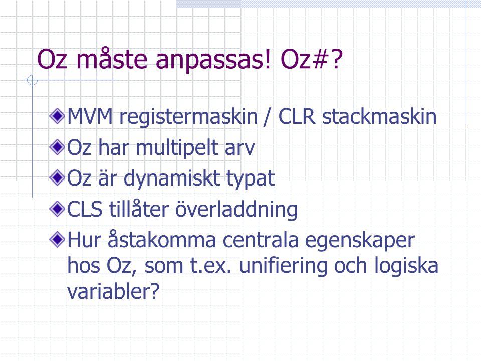 Oz måste anpassas! Oz#? MVM registermaskin / CLR stackmaskin Oz har multipelt arv Oz är dynamiskt typat CLS tillåter överladdning Hur åstakomma centra