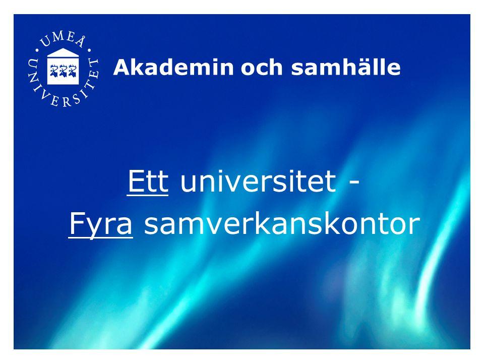 Akademin och samhälle Ett universitet - Fyra samverkanskontor