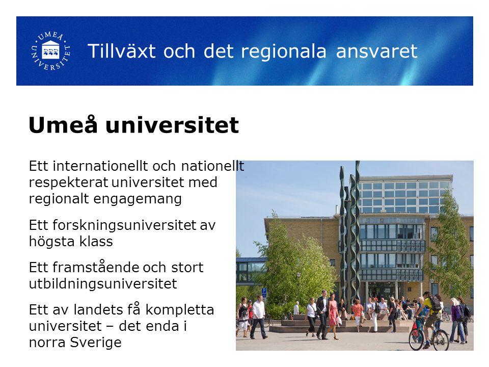 Umeå universitet Ett internationellt och nationellt respekterat universitet med regionalt engagemang Ett forskningsuniversitet av högsta klass Ett framstående och stort utbildningsuniversitet Ett av landets få kompletta universitet – det enda i norra Sverige Tillväxt och det regionala ansvaret