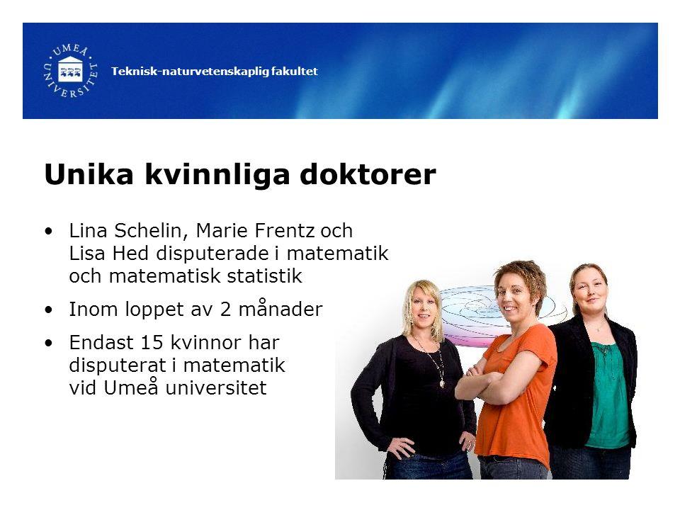 Teknisk-naturvetenskaplig fakultet Unika kvinnliga doktorer Lina Schelin, Marie Frentz och Lisa Hed disputerade i matematik och matematisk statistik I