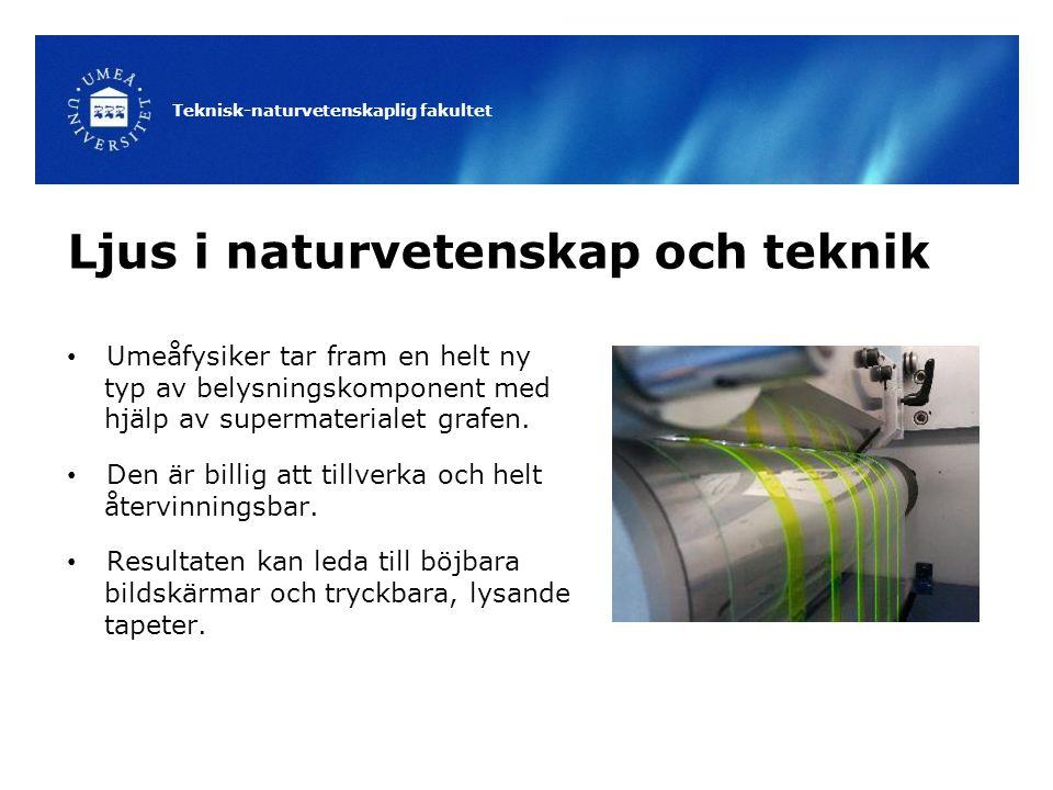 Teknisk-naturvetenskaplig fakultet Ljus i naturvetenskap och teknik Umeåfysiker tar fram en helt ny typ av belysningskomponent med hjälp av supermater