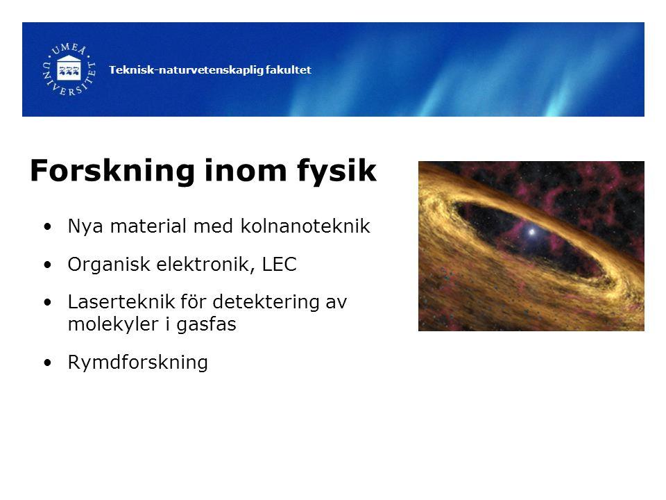 Teknisk-naturvetenskaplig fakultet Forskning inom fysik Nya material med kolnanoteknik Organisk elektronik, LEC Laserteknik för detektering av molekyler i gasfas Rymdforskning