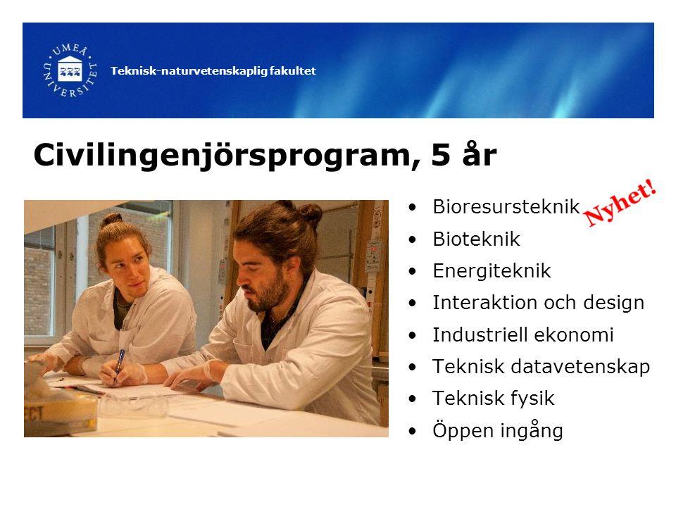 Teknisk-naturvetenskaplig fakultet Civilingenjörsprogram, 5 år Bioresursteknik Bioteknik Energiteknik Interaktion och design Industriell ekonomi Tekni