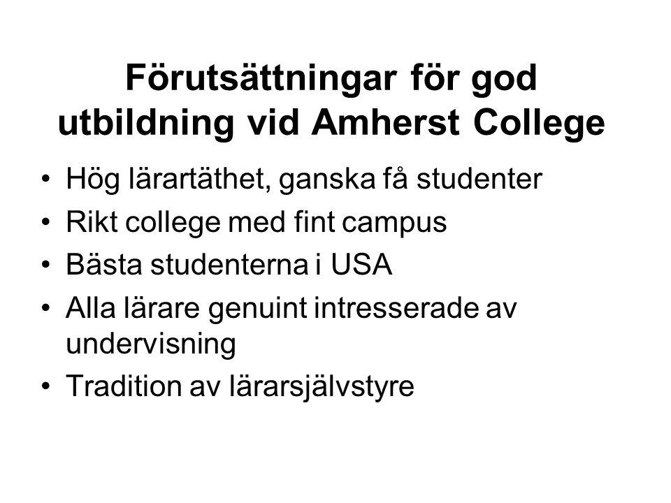 Förutsättningar för god utbildning vid Amherst College Hög lärartäthet, ganska få studenter Rikt college med fint campus Bästa studenterna i USA Alla lärare genuint intresserade av undervisning Tradition av lärarsjälvstyre