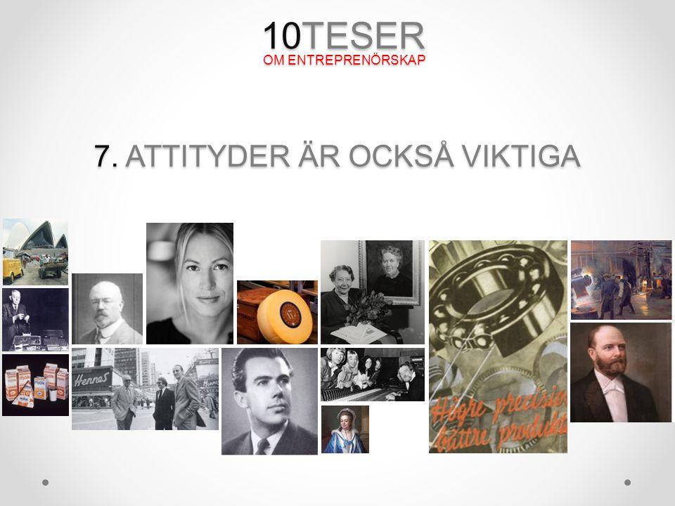 10TESER OM ENTREPRENÖRSKAP 7. ATTITYDER ÄR OCKSÅ VIKTIGA