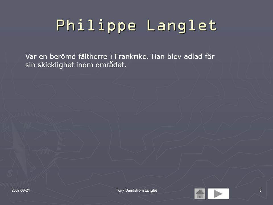 2007-09-24Tony Sundström Langlet3 Philippe Langlet Var en berömd fältherre i Frankrike. Han blev adlad för sin skicklighet inom området.