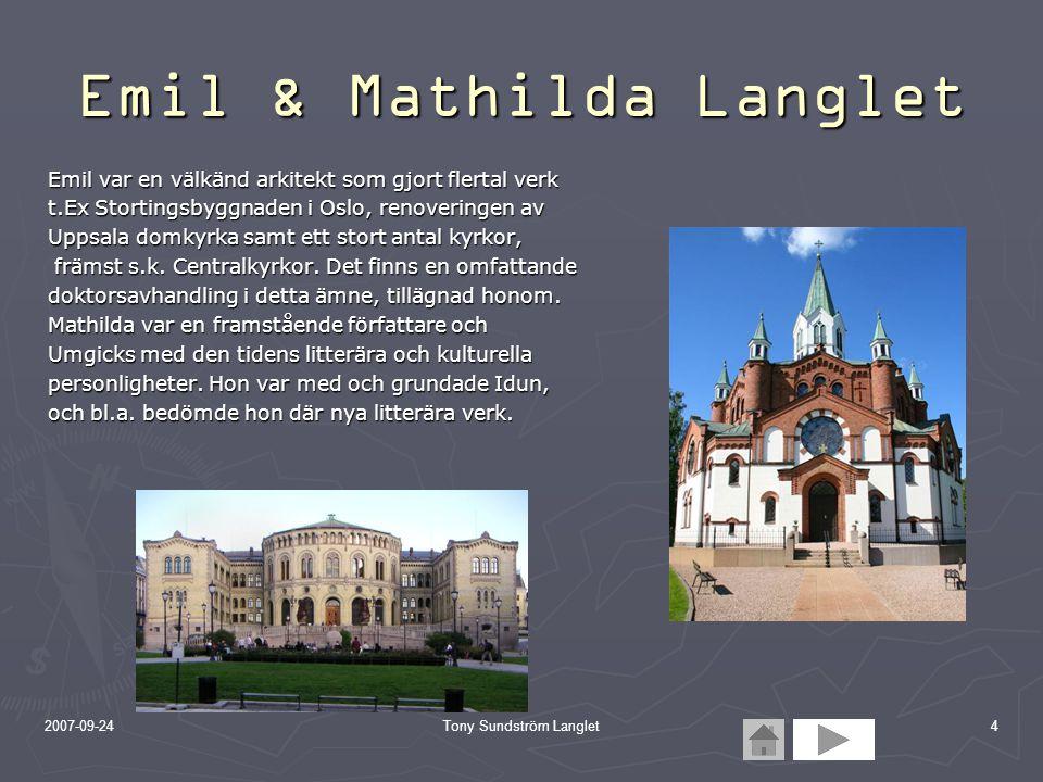2007-09-24Tony Sundström Langlet4 Emil & Mathilda Langlet Emil var en välkänd arkitekt som gjort flertal verk t.Ex Stortingsbyggnaden i Oslo, renoveri