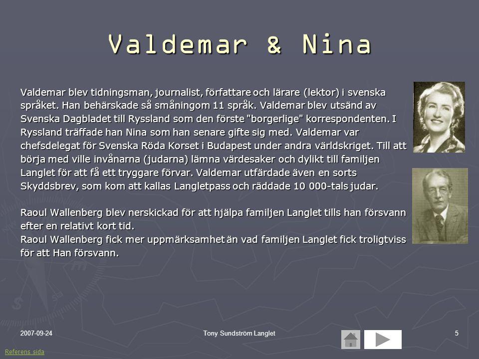 2007-09-24Tony Sundström Langlet5 Valdemar & Nina Valdemar blev tidningsman, journalist, författare och lärare (lektor) i svenska språket. Han behärsk