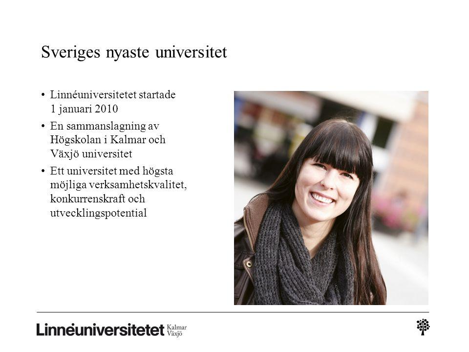 Sveriges nyaste universitet Linnéuniversitetet startade 1 januari 2010 En sammanslagning av Högskolan i Kalmar och Växjö universitet Ett universitet m