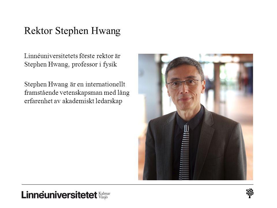 Rektor Stephen Hwang Linnéuniversitetets förste rektor är Stephen Hwang, professor i fysik Stephen Hwang är en internationellt framstående vetenskapsman med lång erfarenhet av akademiskt ledarskap