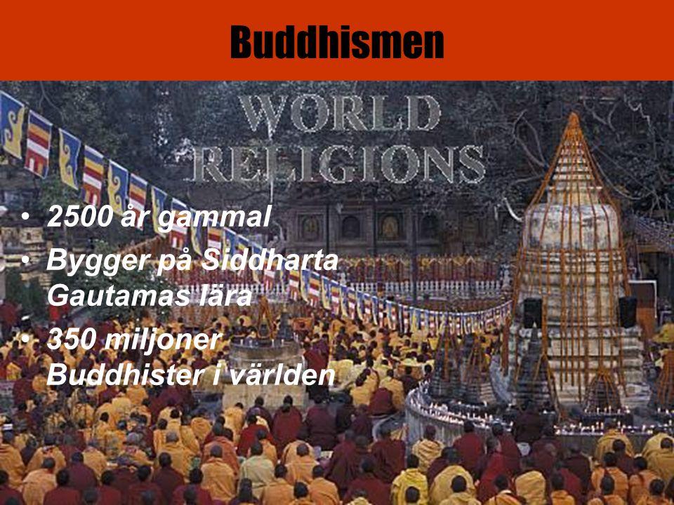 Buddhismen 2500 år gammal Bygger på Siddharta Gautamas lära 350 miljoner Buddhister i världen