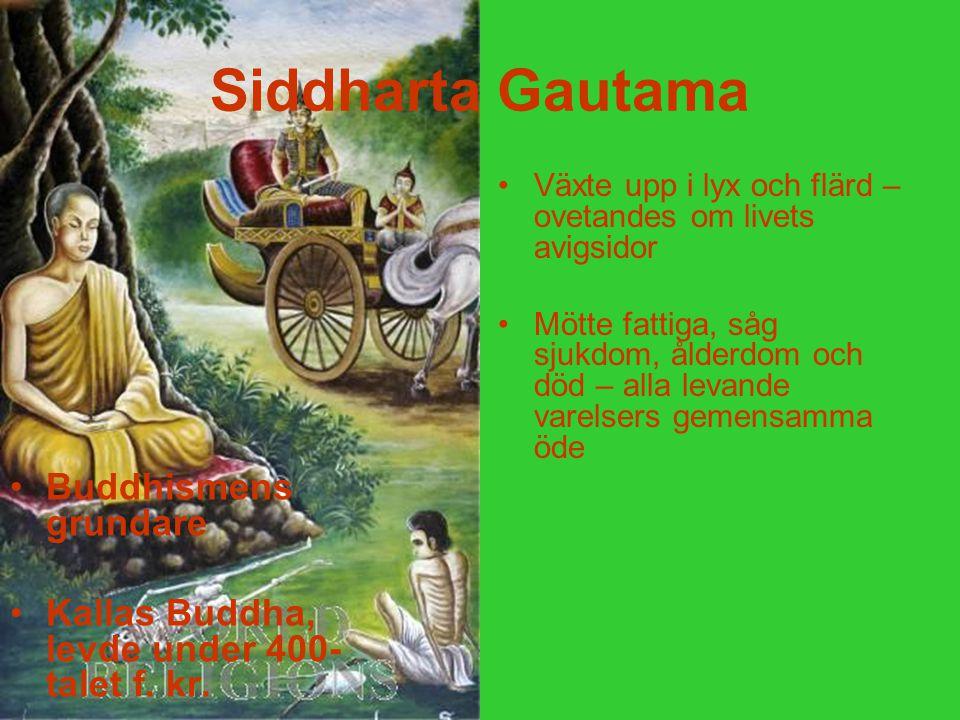 Siddharta Gautama Buddhismens grundare Kallas Buddha, levde under 400- talet f. kr. Växte upp i lyx och flärd – ovetandes om livets avigsidor Mötte fa