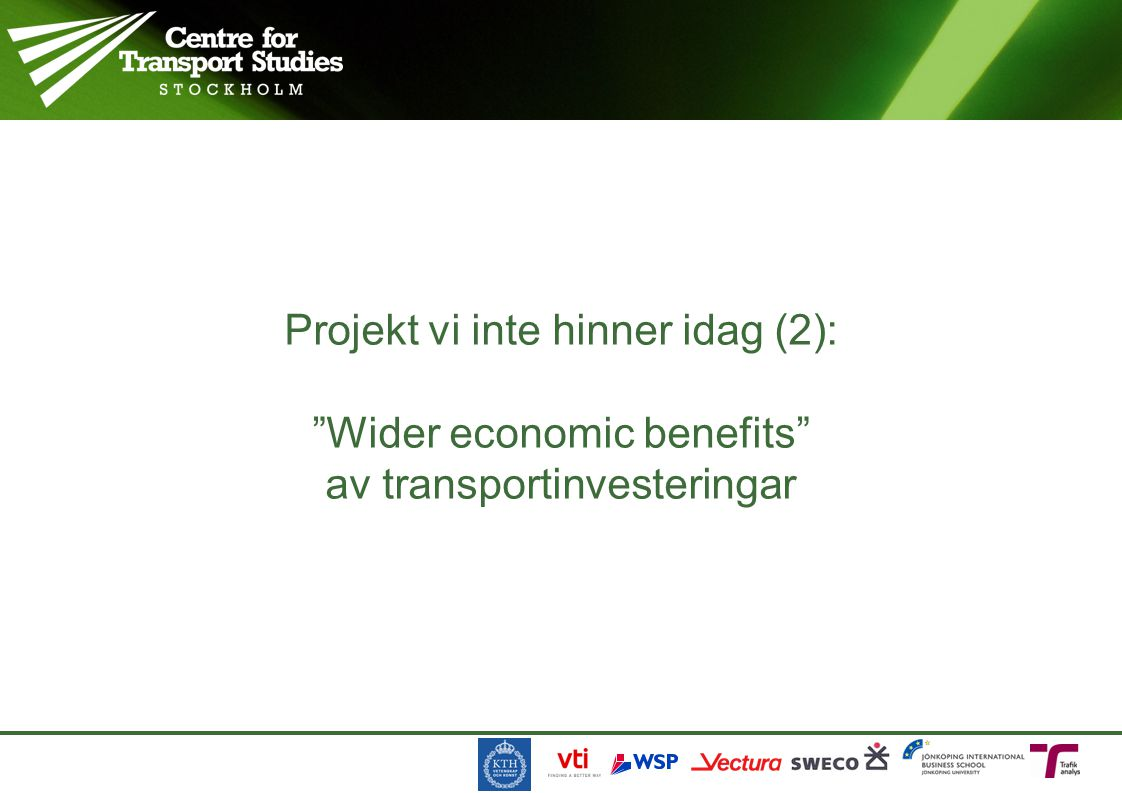 Projekt vi inte hinner idag (2): Wider economic benefits av transportinvesteringar