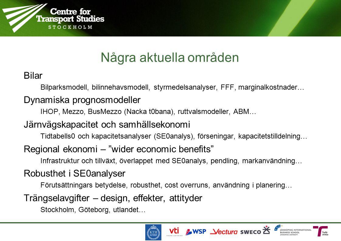Bilar Bilparksmodell, bilinnehavsmodell, styrmedelsanalyser, FFF, marginalkostnader… Dynamiska prognosmodeller IHOP, Mezzo, BusMezzo (Nacka t0bana), ruttvalsmodeller, ABM… Järnvägskapacitet och samhällsekonomi Tidtabells0 och kapacitetsanalyser (SE0analys), förseningar, kapacitetstilldelning… Regional ekonomi – wider economic benefits Infrastruktur och tillväxt, överlappet med SE0analys, pendling, markanvändning… Robusthet i SE0analyser Förutsättningars betydelse, robusthet, cost overruns, användning i planering… Trängselavgifter – design, effekter, attityder Stockholm, Göteborg, utlandet… Några aktuella områden