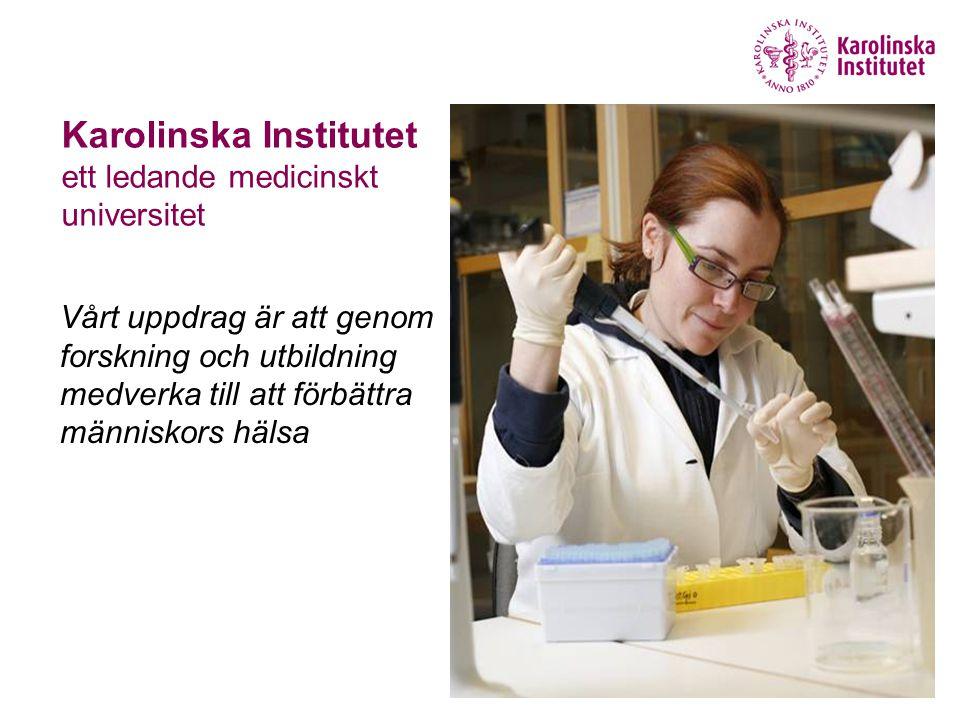 Karolinska Institutet ett ledande medicinskt universitet Vårt uppdrag är att genom forskning och utbildning medverka till att förbättra människors hälsa
