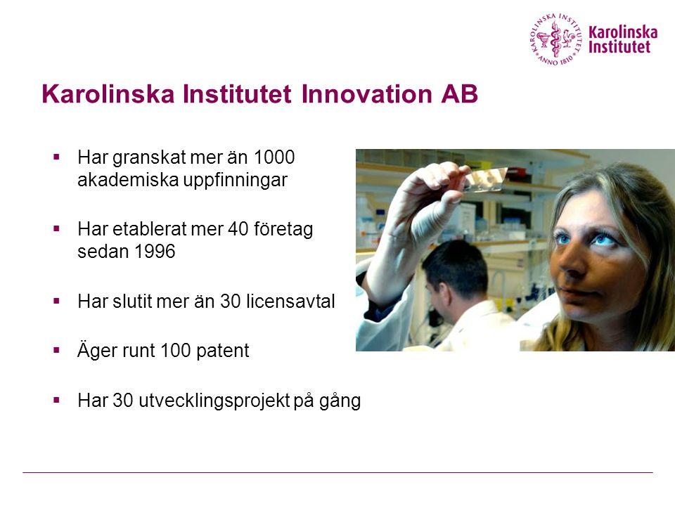 Karolinska Institutet Innovation AB  Har granskat mer än 1000 akademiska uppfinningar  Har etablerat mer 40 företag sedan 1996  Har slutit mer än 30 licensavtal  Äger runt 100 patent  Har 30 utvecklingsprojekt på gång