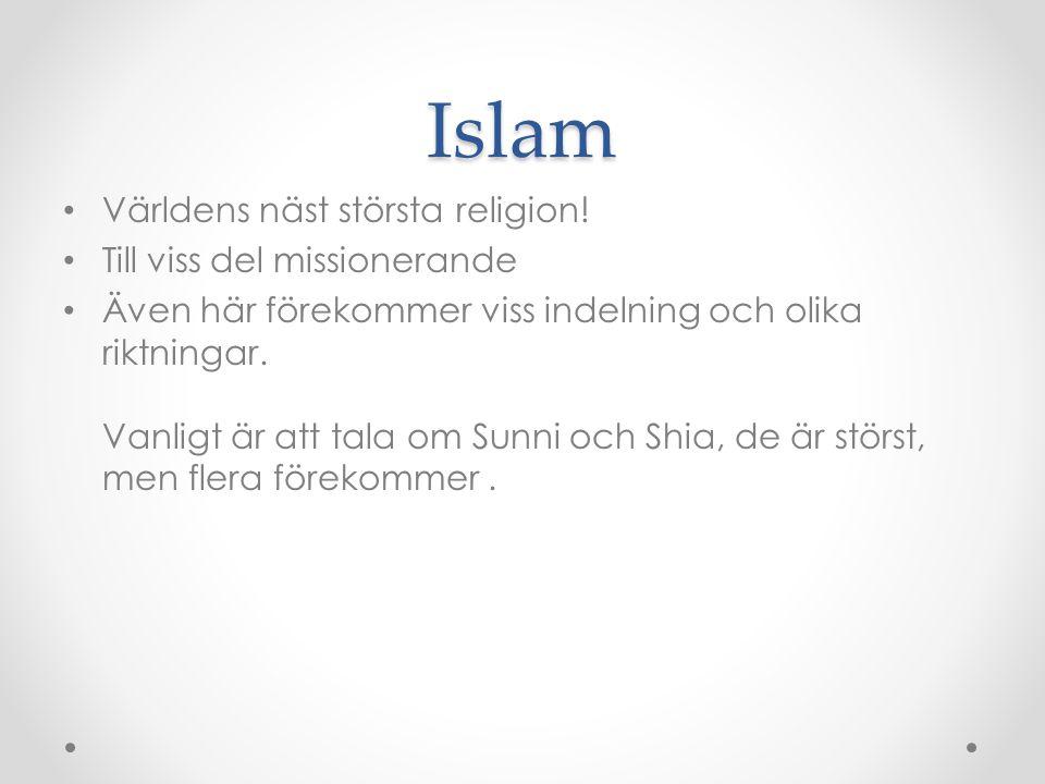 Islam Världens näst största religion! Till viss del missionerande Även här förekommer viss indelning och olika riktningar. Vanligt är att tala om Sunn