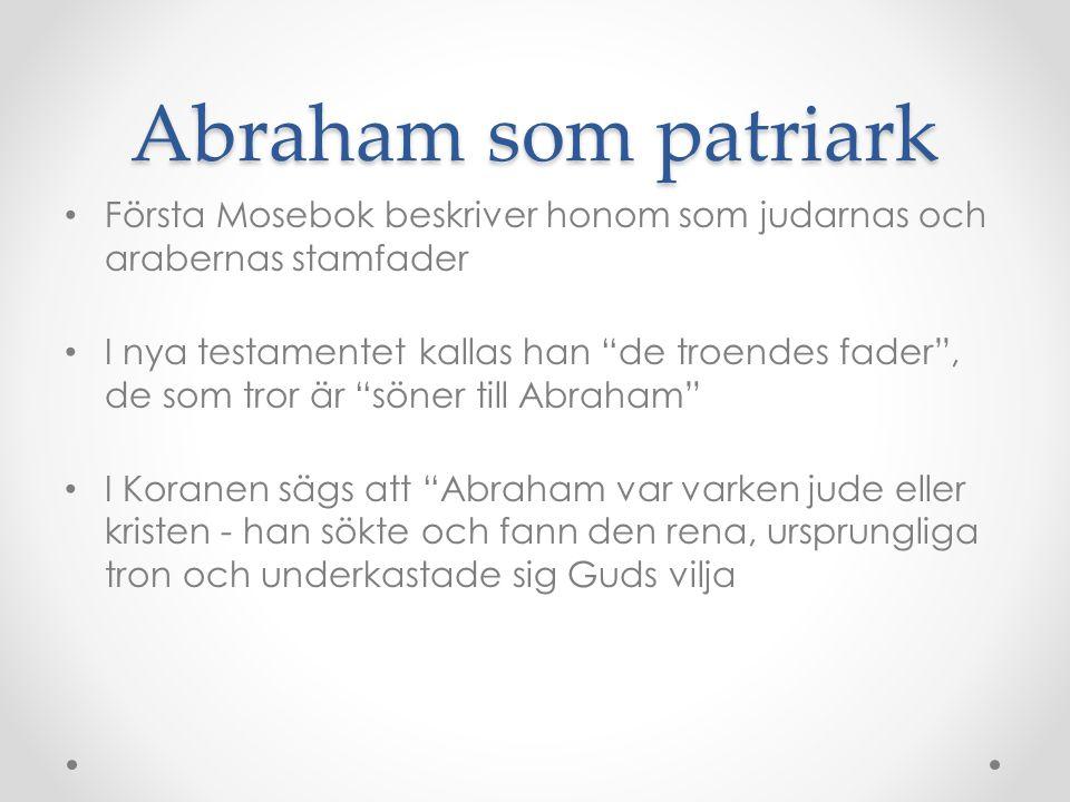 """Abraham som patriark Första Mosebok beskriver honom som judarnas och arabernas stamfader I nya testamentet kallas han """"de troendes fader"""", de som tror"""