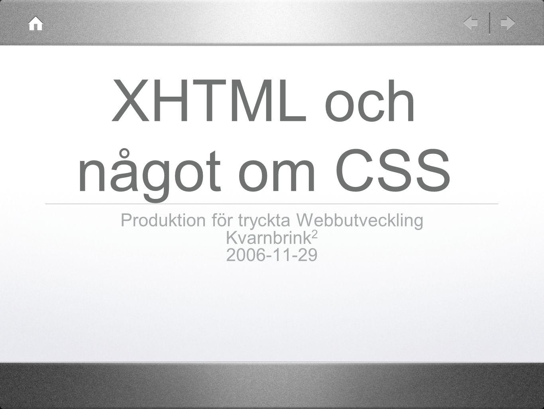 XHTML och något om CSS Produktion för tryckta Webbutveckling Kvarnbrink 2 2006-11-29