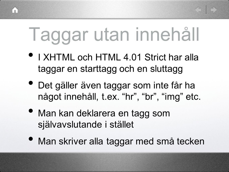 Taggar utan innehåll I XHTML och HTML 4.01 Strict har alla taggar en starttagg och en sluttagg Det gäller även taggar som inte får ha något innehåll,