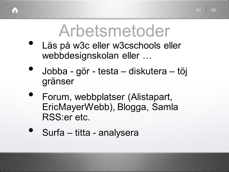 Arbetsmetoder Läs på w3c eller w3cschools eller webbdesignskolan eller … Jobba - gör - testa – diskutera – töj gränser Forum, webbplatser (Alistapart,