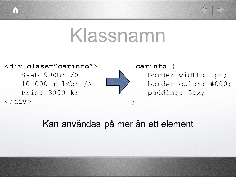 Resurser W3Schools CSS-skola: http://www.w3schools.com/css/default.a sp http://www.w3schools.com/css/default.a sp DevGuru XHTML Tag Index: http://www.devguru.com/Technologies/x html/quickref/xhtml_index.html http://www.devguru.com/Technologies/x html/quickref/xhtml_index.html W3Schools XHTML-skola: http://www.w3schools.com/xhtml/default.asp http://www.w3schools.com/xhtml/default.asp
