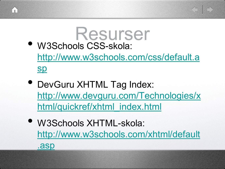Resurser W3Schools CSS-skola: http://www.w3schools.com/css/default.a sp http://www.w3schools.com/css/default.a sp DevGuru XHTML Tag Index: http://www.