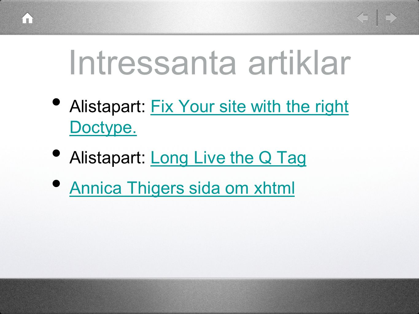 Intressanta artiklar Alistapart: Fix Your site with the right Doctype.Fix Your site with the right Doctype.
