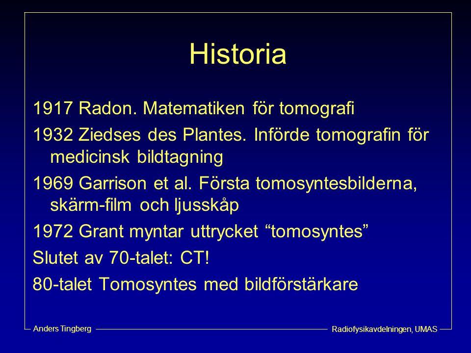 Radiofysikavdelningen, UMAS Anders Tingberg Historia 1917 Radon. Matematiken för tomografi 1932 Ziedses des Plantes. Införde tomografin för medicinsk