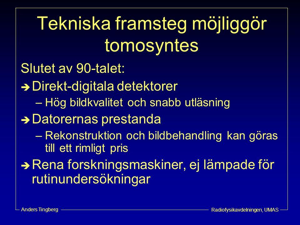 Radiofysikavdelningen, UMAS Anders Tingberg Tekniska framsteg möjliggör tomosyntes Slutet av 90-talet:  Direkt-digitala detektorer –Hög bildkvalitet