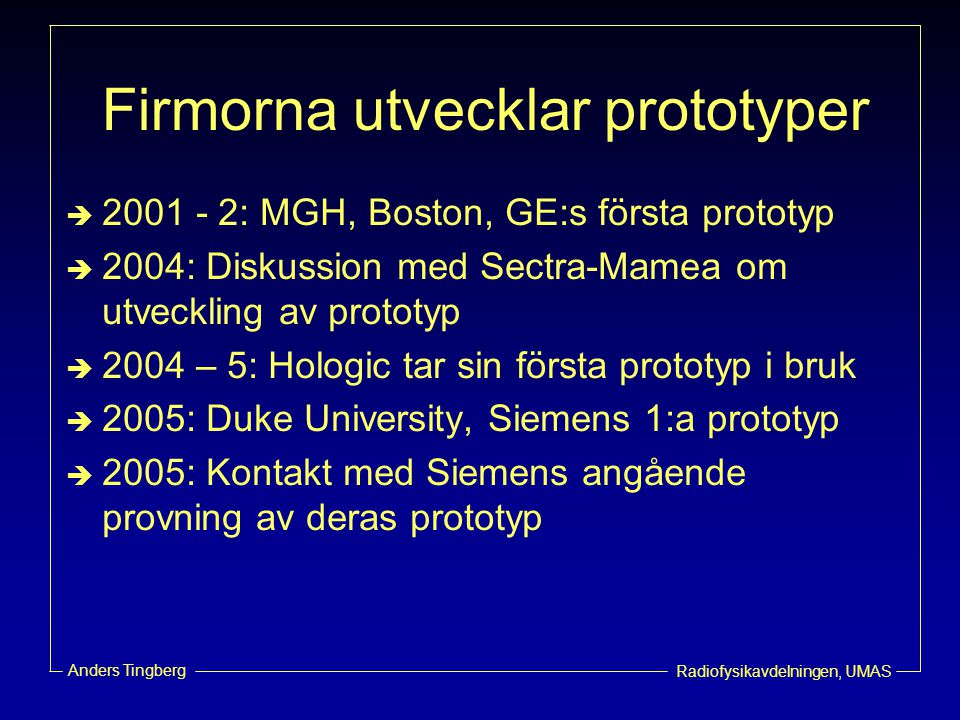Radiofysikavdelningen, UMAS Anders Tingberg Firmorna utvecklar prototyper  2001 - 2: MGH, Boston, GE:s första prototyp  2004: Diskussion med Sectra-