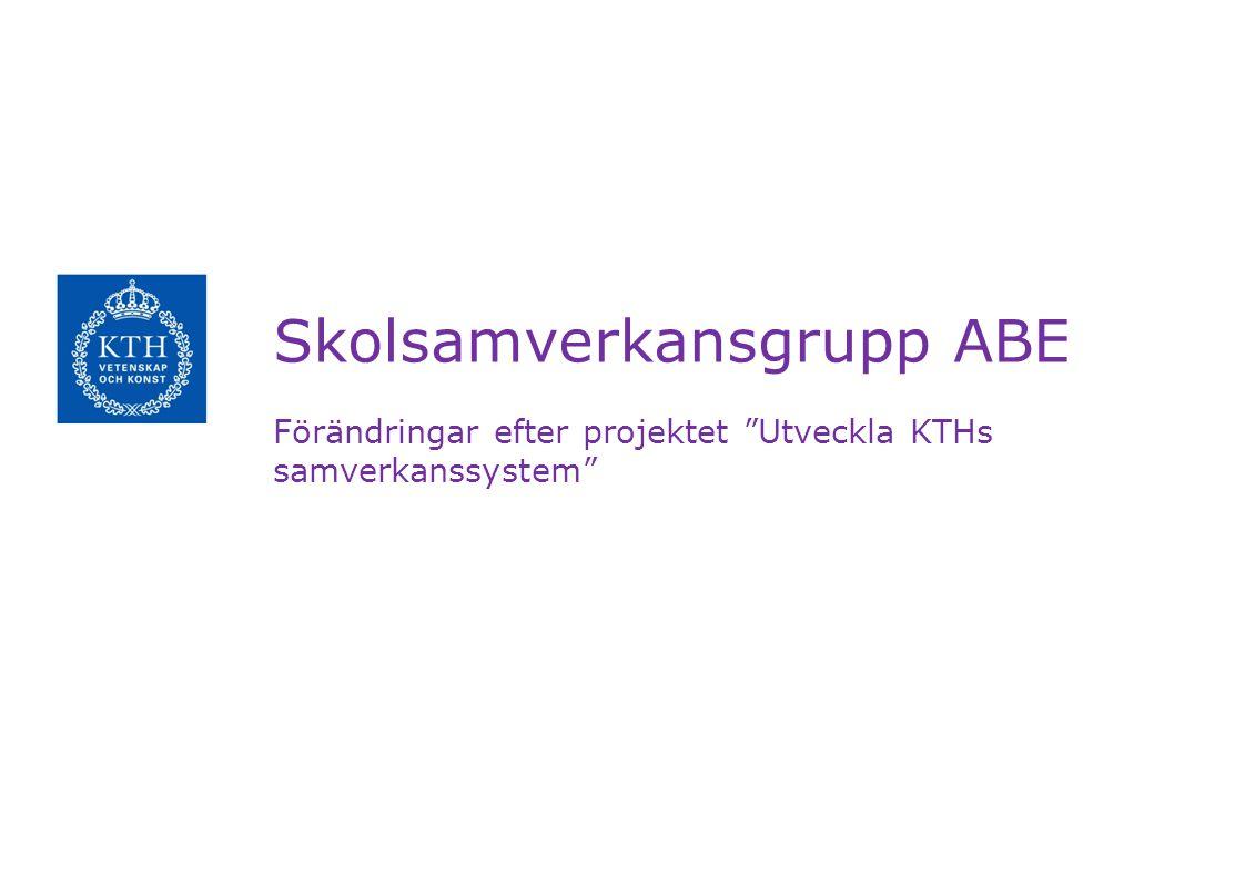 Skolsamverkansgrupp ABE Förändringar efter projektet Utveckla KTHs samverkanssystem