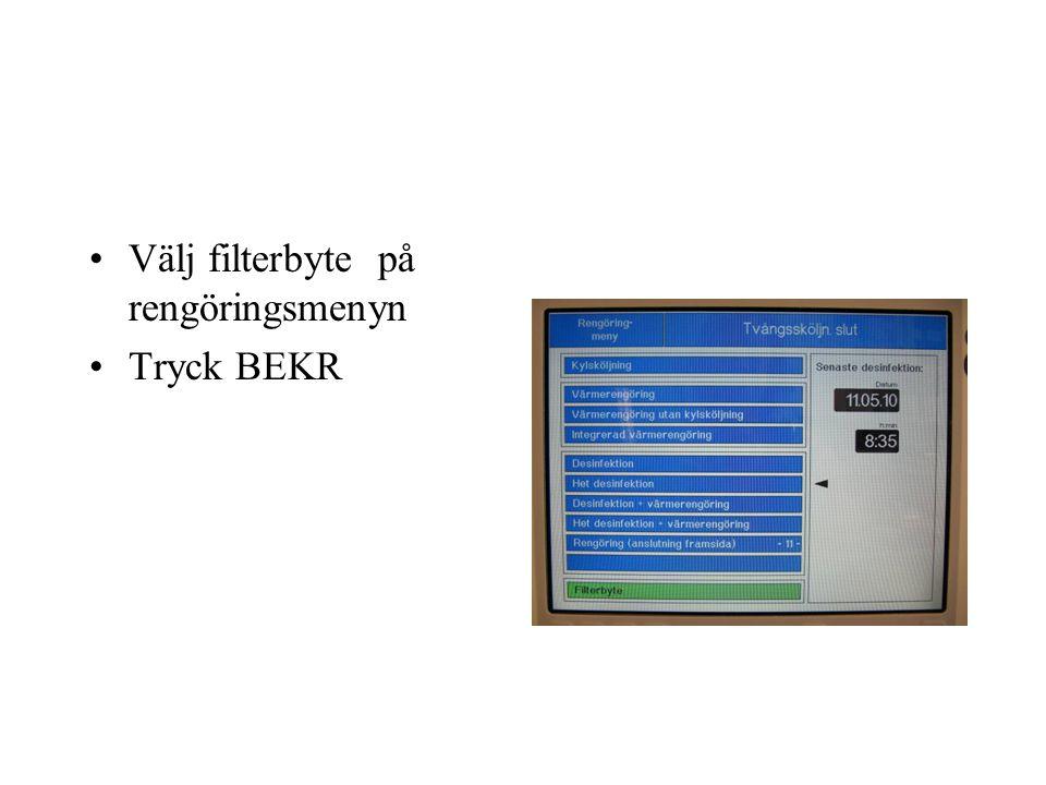 Välj filterbyte på rengöringsmenyn Tryck BEKR