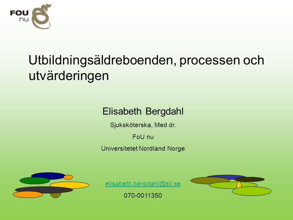 Utbildningsäldreboenden, processen och utvärderingen Elisabeth Bergdahl Sjuksköterska, Med dr. FoU nu Universitetet Nordland Norge elisabeth.bergdahl@