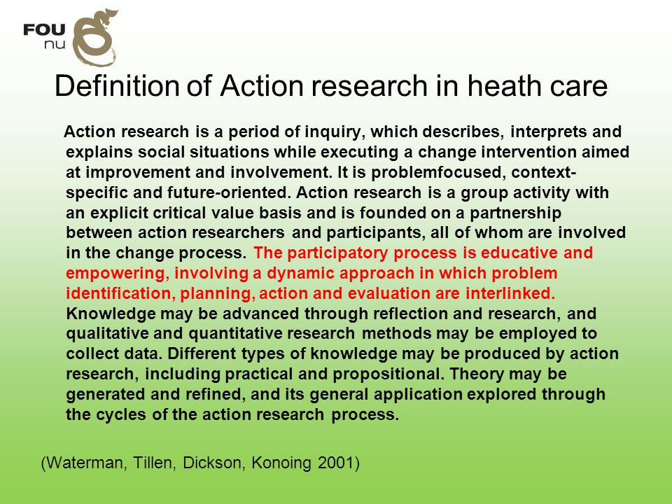 Definition of Action research in heath care Action research is a period of inquiry, which describes, interprets and explains social situations while e