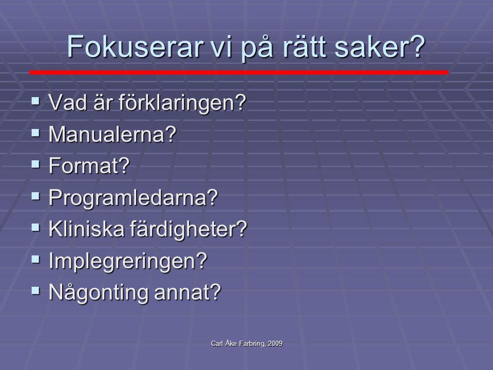 Carl Åke Farbring, 2009 Fokuserar vi på rätt saker?  Vad är förklaringen?  Manualerna?  Format?  Programledarna?  Kliniska färdigheter?  Implegr