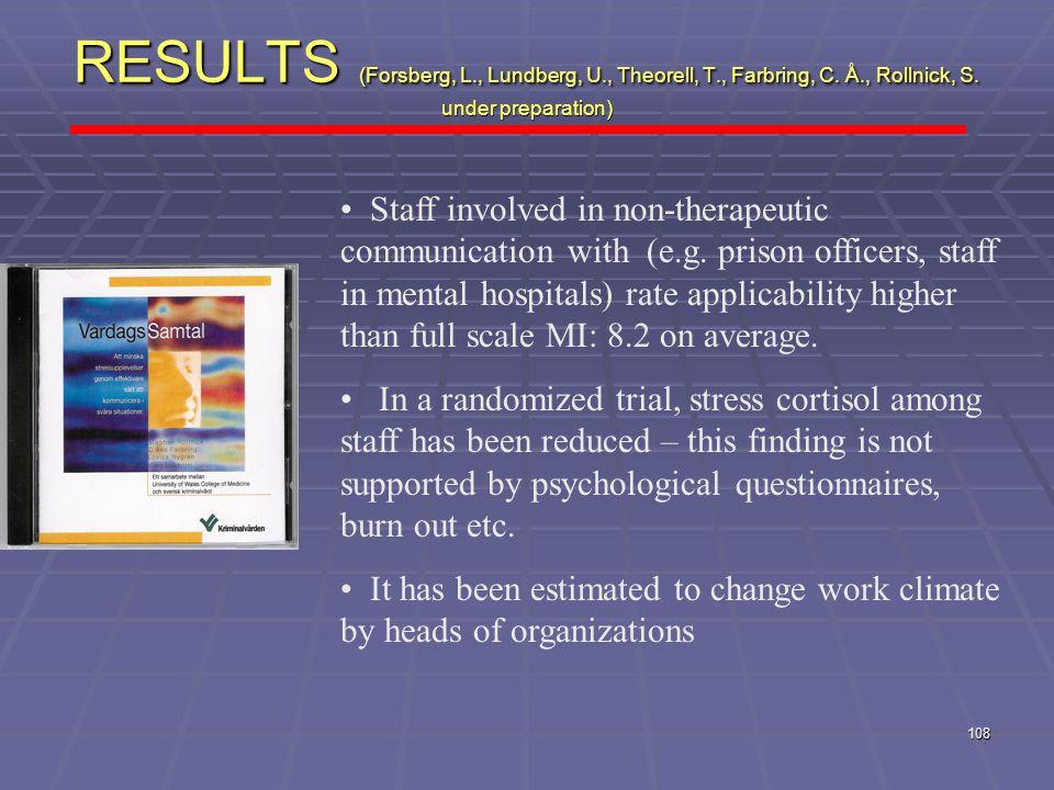 108 RESULTS (Forsberg, L., Lundberg, U., Theorell, T., Farbring, C. Å., Rollnick, S. under preparation) Staff involved in non-therapeutic communicatio
