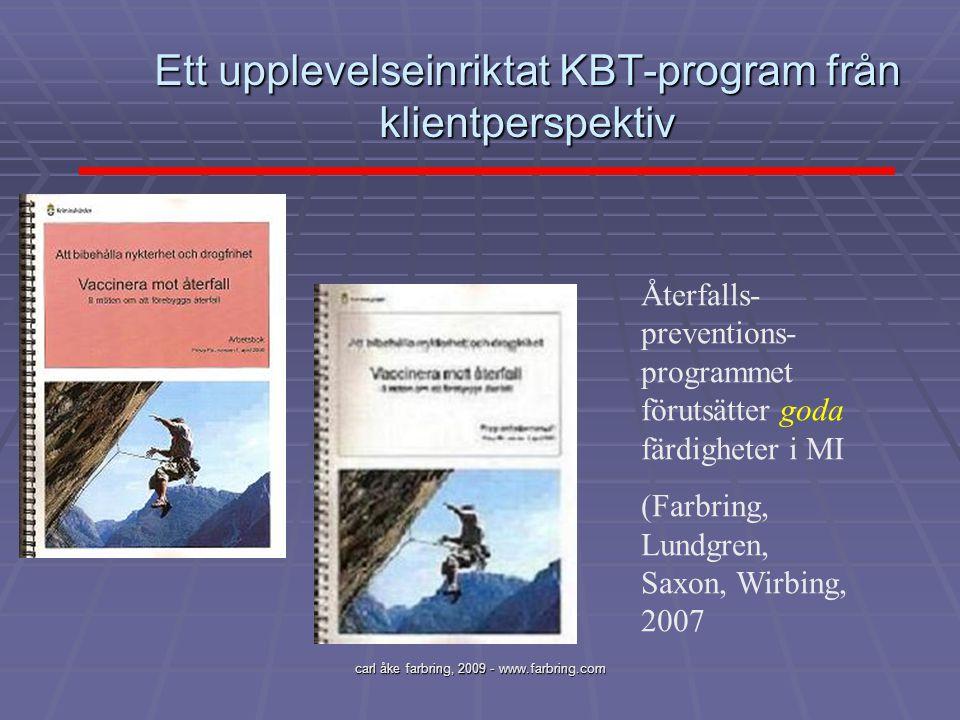 carl åke farbring, 2009 - www.farbring.com Ett upplevelseinriktat KBT-program från klientperspektiv Återfalls- preventions- programmet förutsätter god