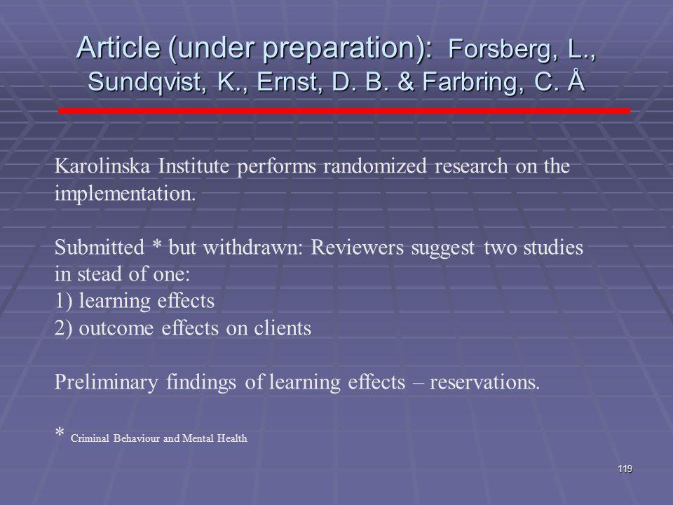 Article (under preparation): Forsberg, L., Sundqvist, K., Ernst, D. B. & Farbring, C. Å 119 Karolinska Institute performs randomized research on the i