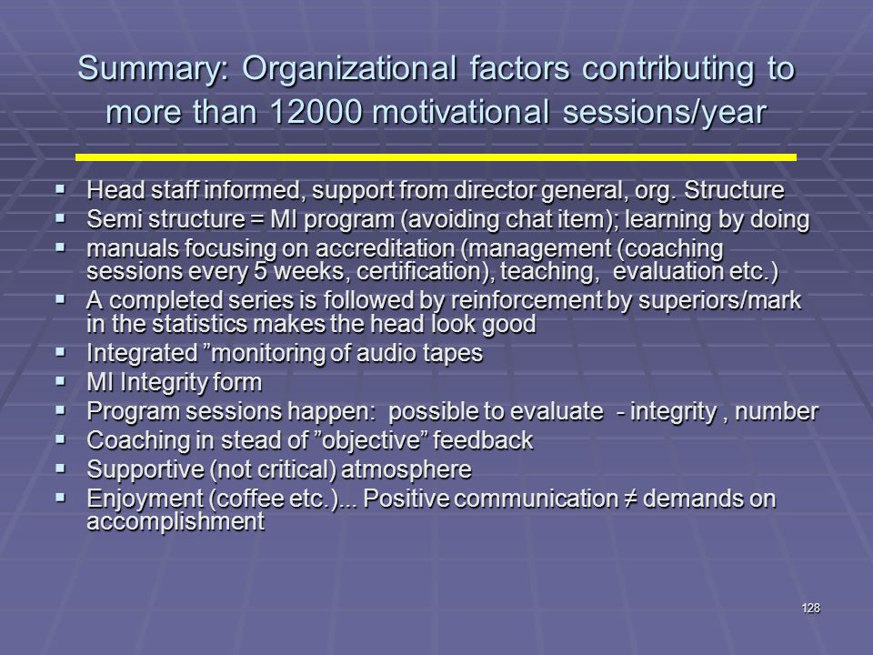 128 Summary: Organizational factors contributing to more than 12000 motivational sessions/year  Head staff informed, support from director general, o