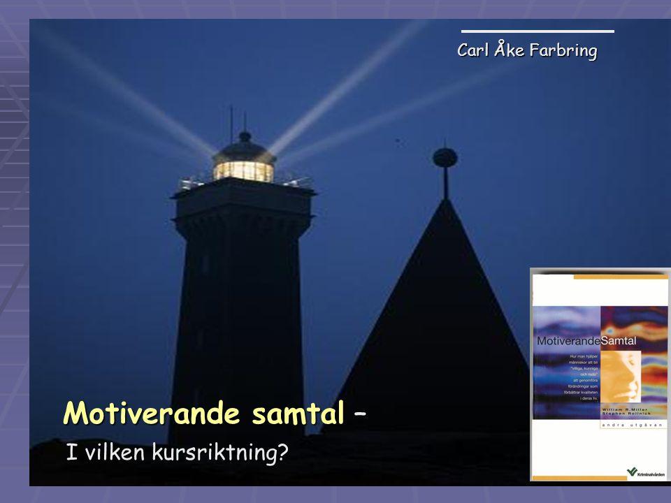 Carl Åke Farbring, 2009 Motiverande samtal – Motiverande samtal – I vilken kursriktning? I vilken kursriktning? Carl Åke Farbring