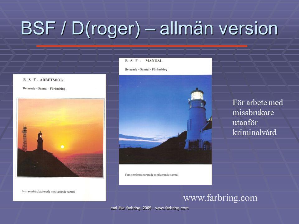 carl åke farbring, 2009 - www.farbring.com BSF / D(roger) – allmän version www.farbring.com För arbete med missbrukare utanför kriminalvård